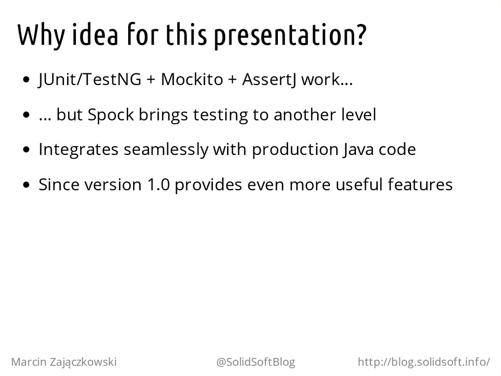 Why idea for this presentation? JUnit/TestNG + ...