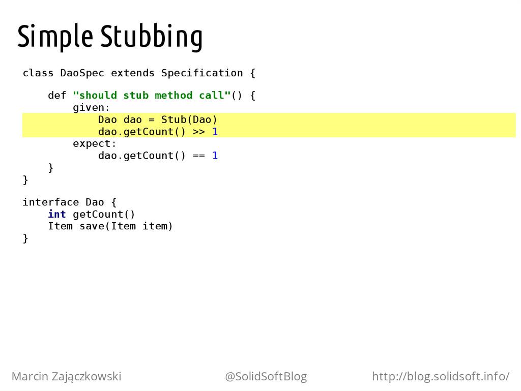 Simple Stubbing c l a s s D a o S p e c e x t e...