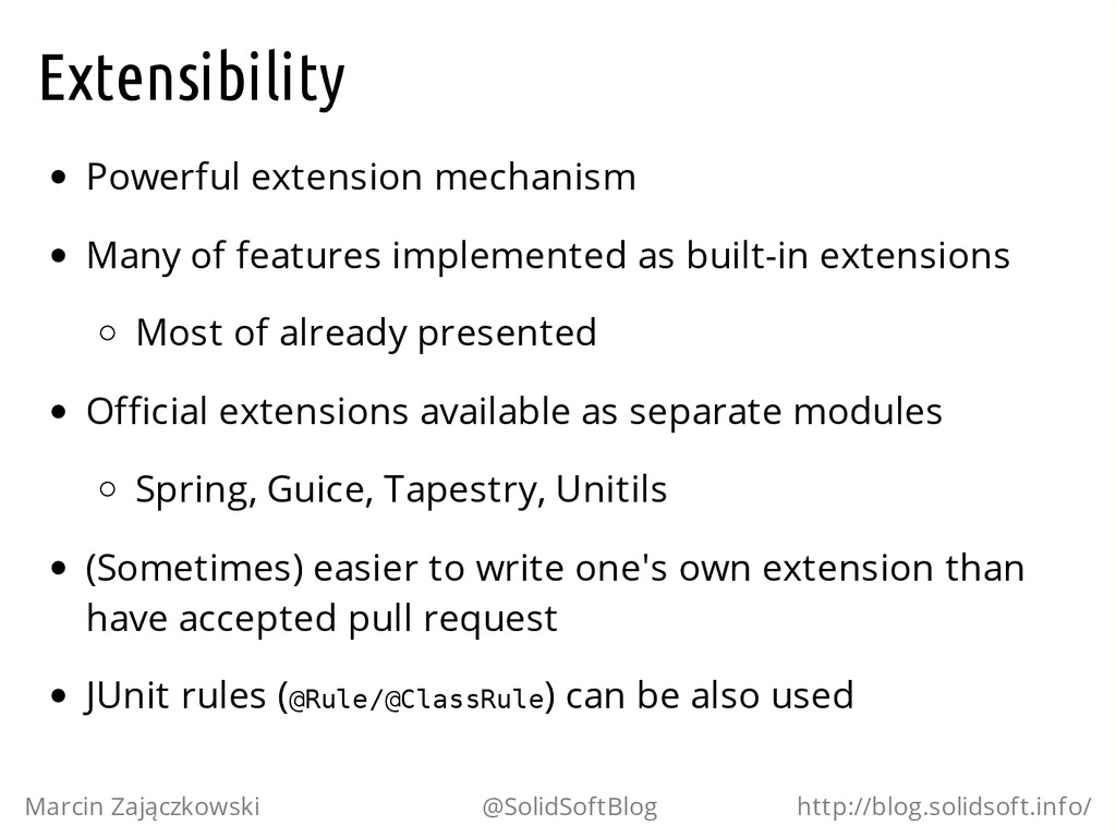 Extensibility Powerful extension mechanism Many...