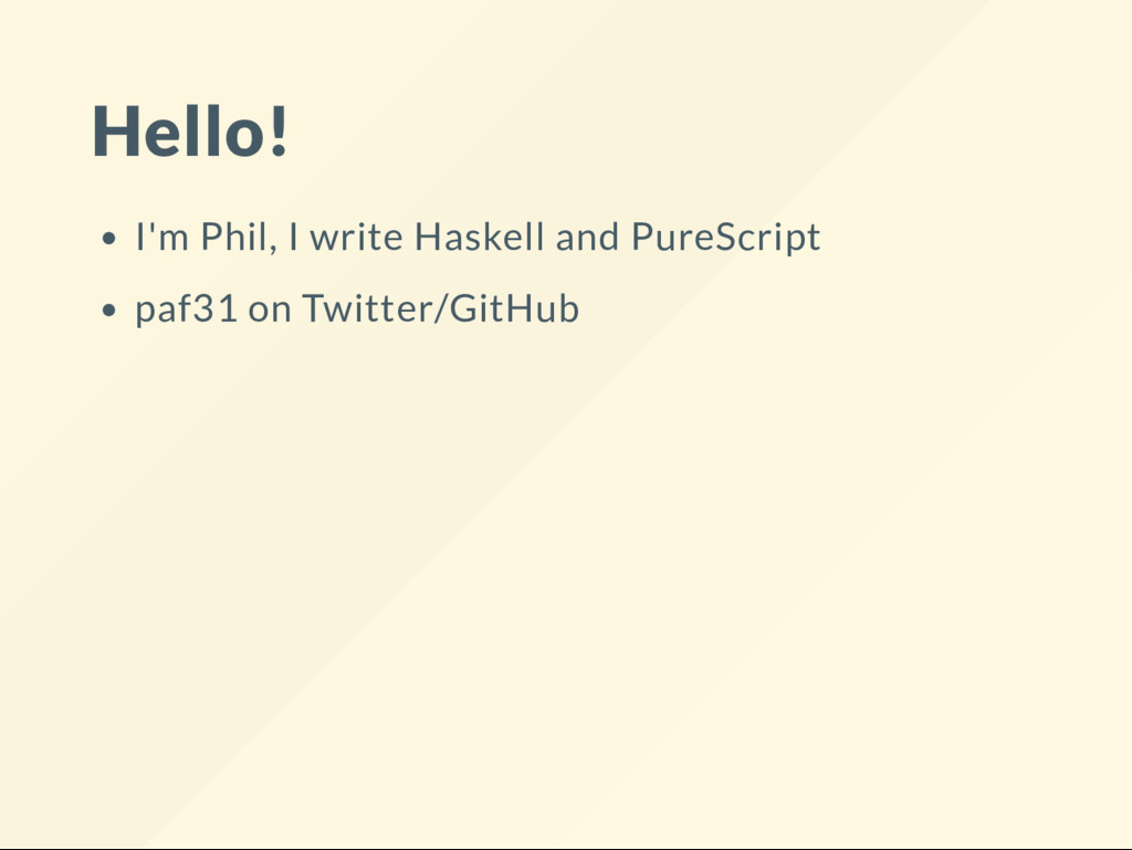 Hello! I'm Phil, I write Haskell and PureScript...