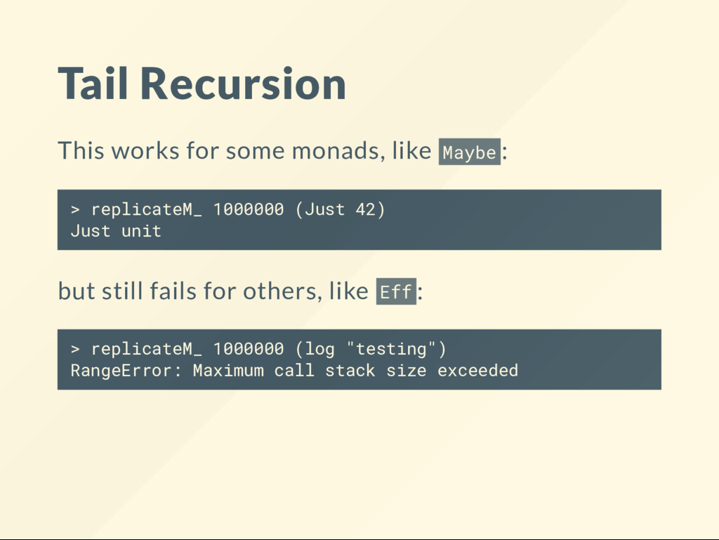Tail Recursion This works for some monads, like...