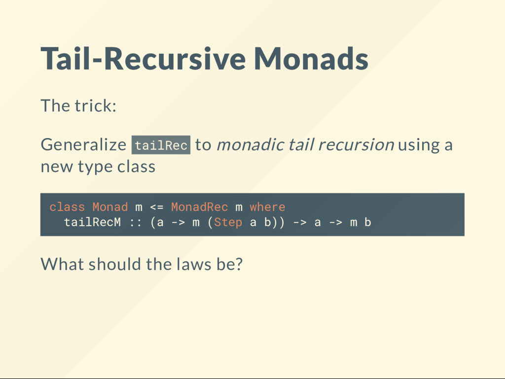 Tail-Recursive Monads The trick: Generalize tai...