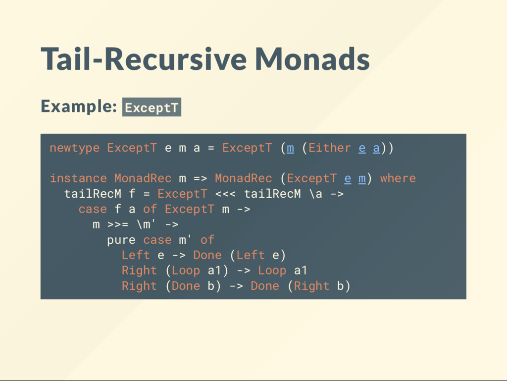 Tail-Recursive Monads Example: ExceptT newtype ...
