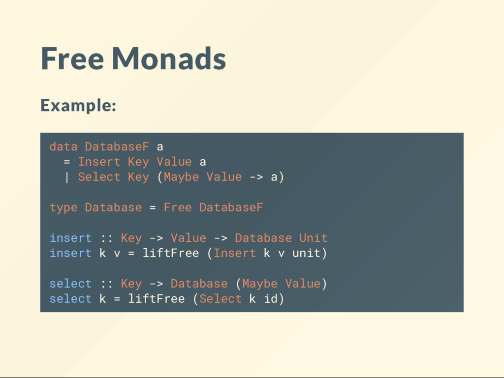 Free Monads Example: data DatabaseF a = Insert ...