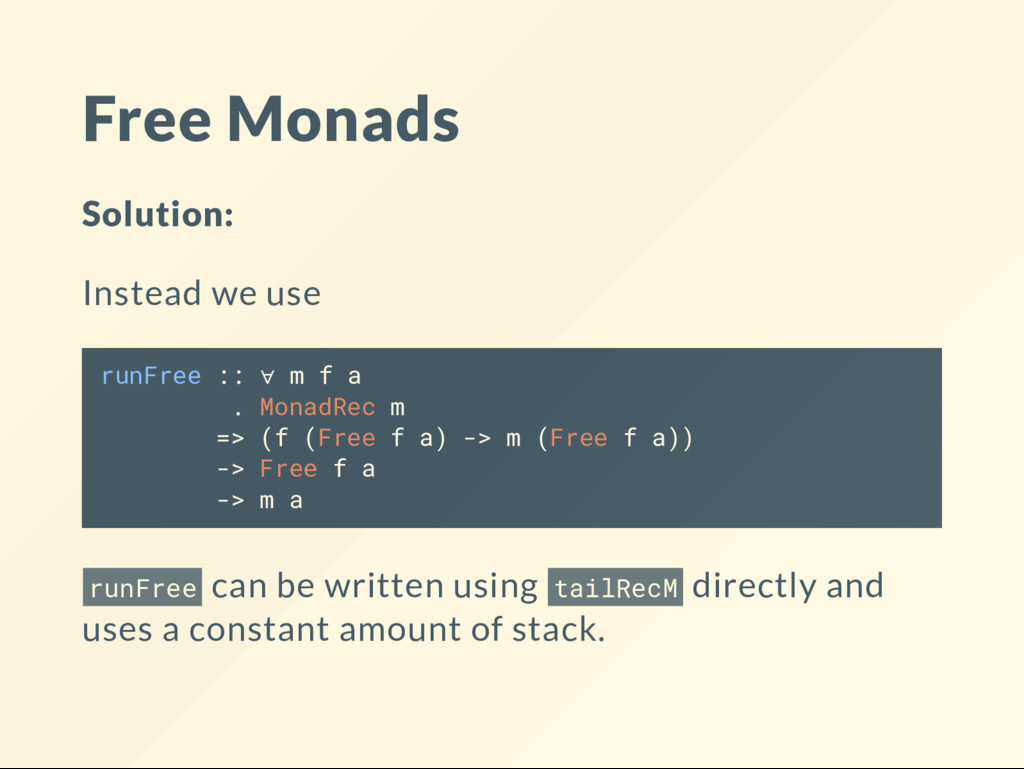 Free Monads Solution: Instead we use runFree ::...