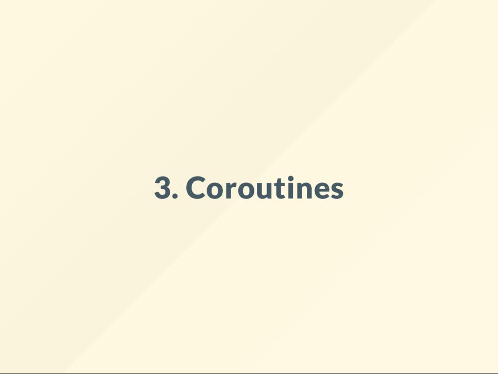 3. Coroutines