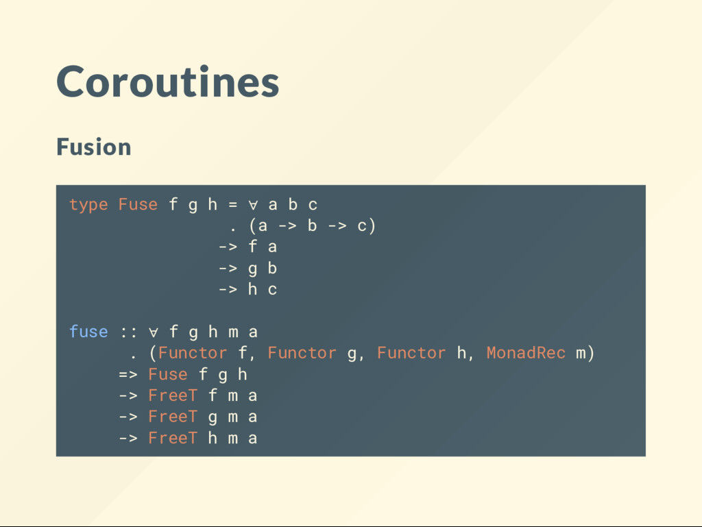 Coroutines Fusion type Fuse f g h = ∀ a b c . (...