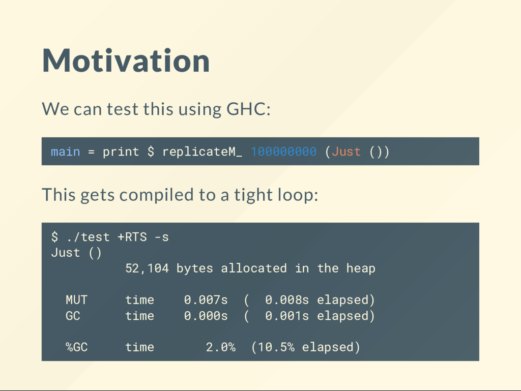Motivation We can test this using GHC: main = p...
