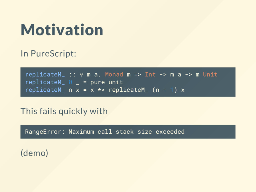 Motivation In PureScript: replicateM_ :: ∀ m a....