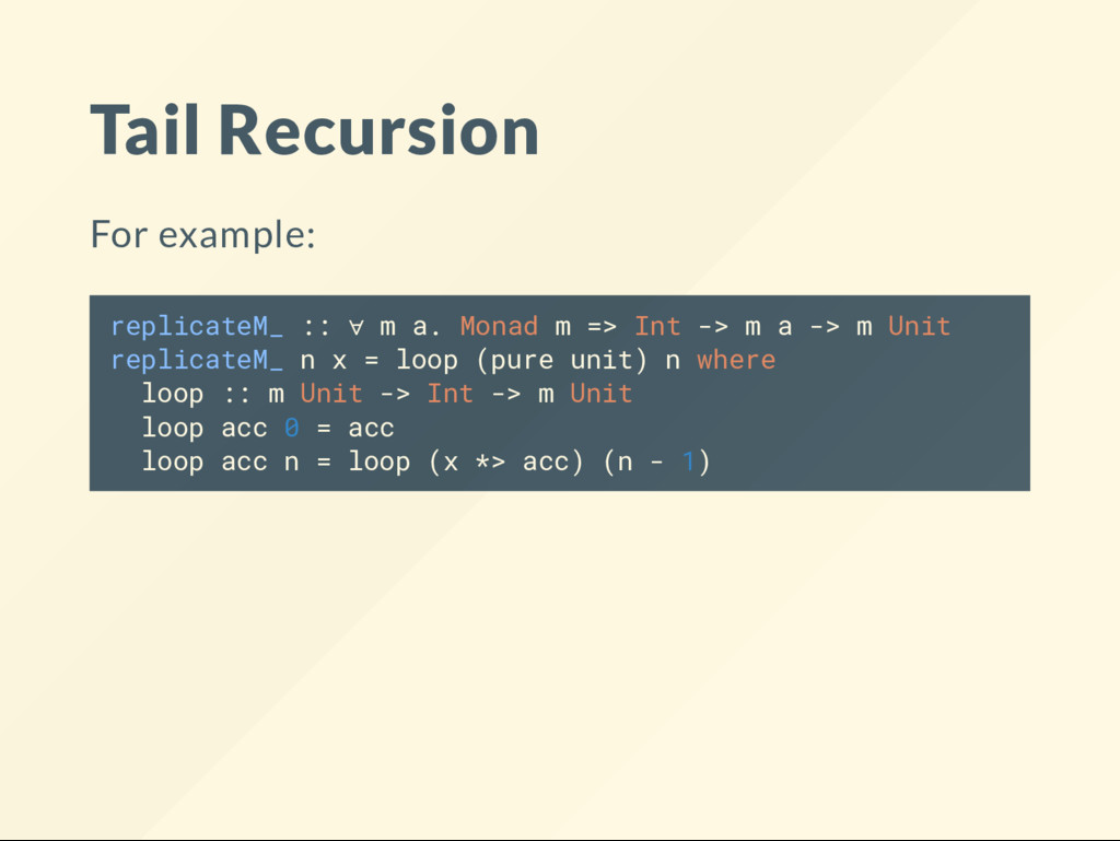 Tail Recursion For example: replicateM_ :: ∀ m ...