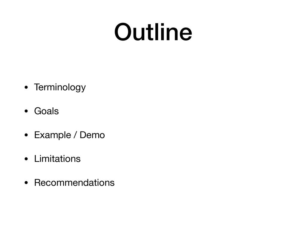 Outline • Terminology  • Goals  • Example / Dem...