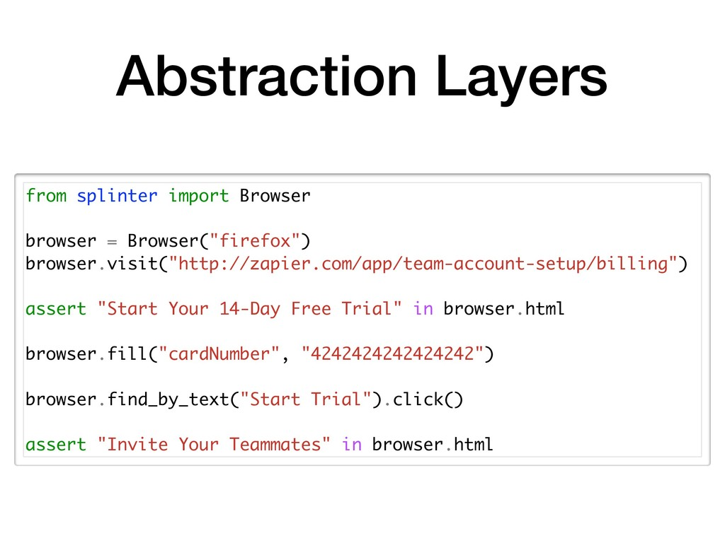Abstraction Layers from splinter import Browser...