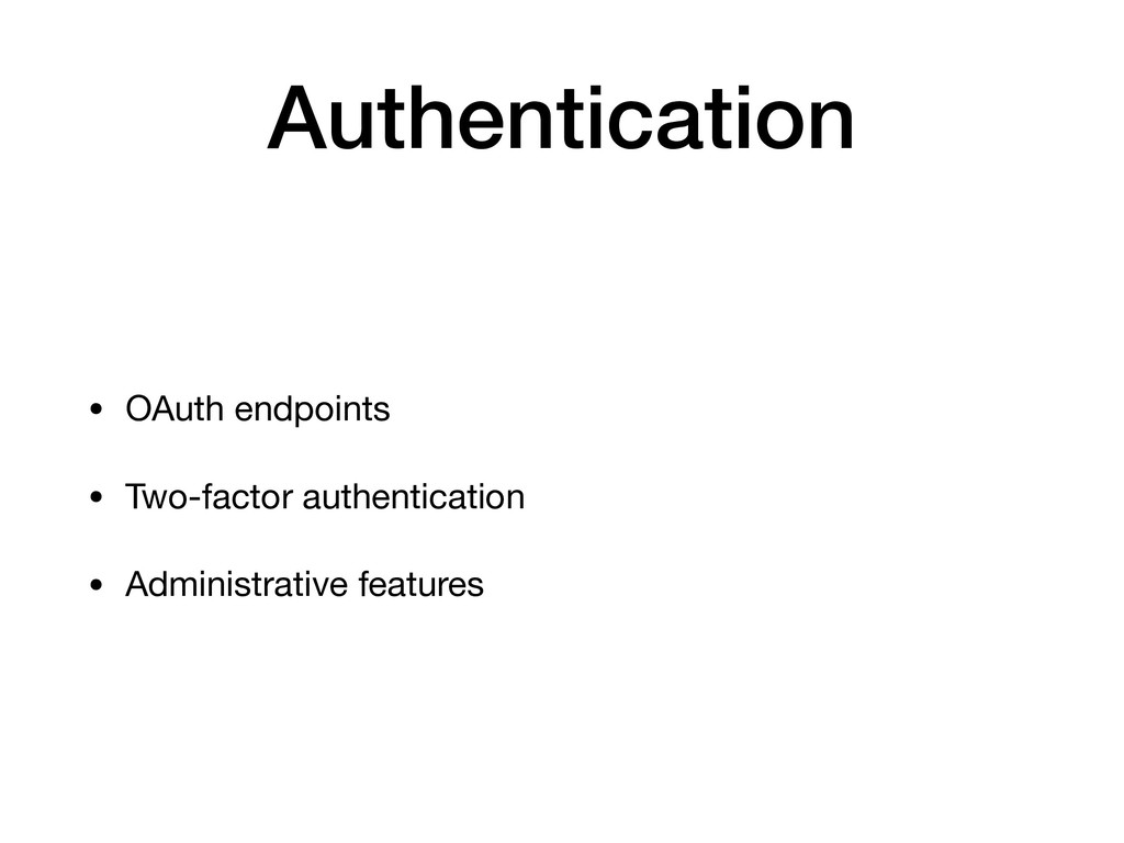 Authentication • OAuth endpoints  • Two-factor ...