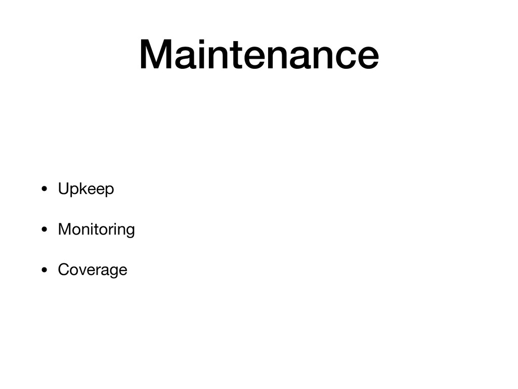Maintenance • Upkeep  • Monitoring  • Coverage