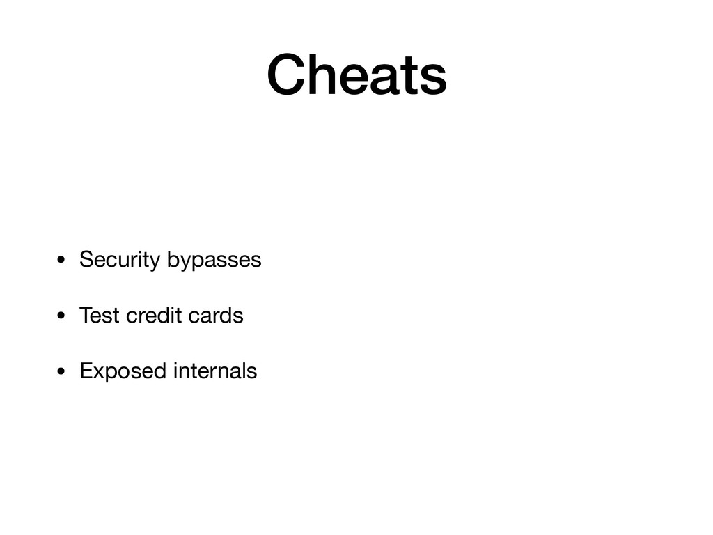 Cheats • Security bypasses  • Test credit cards...