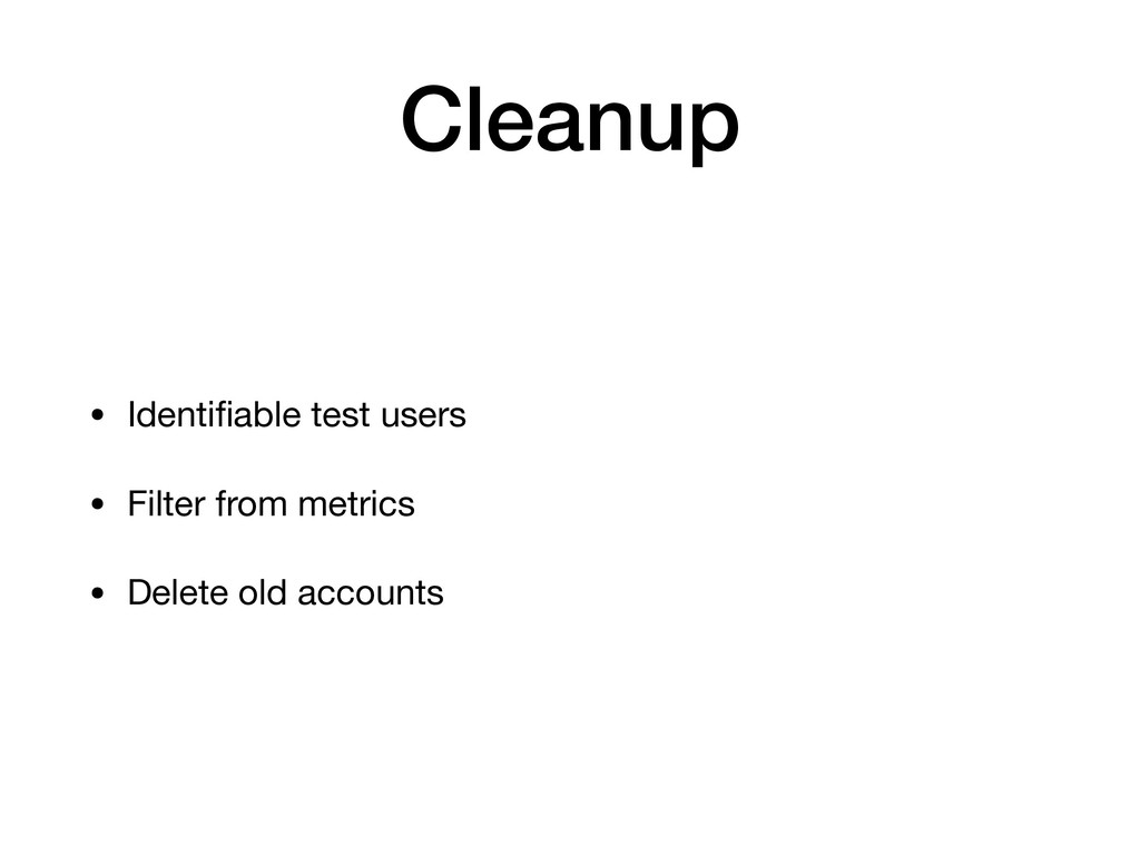 Cleanup • Identifiable test users  • Filter from...
