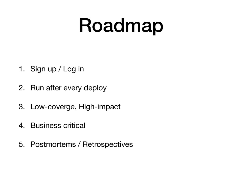 Roadmap 1. Sign up / Log in  2. Run after every...