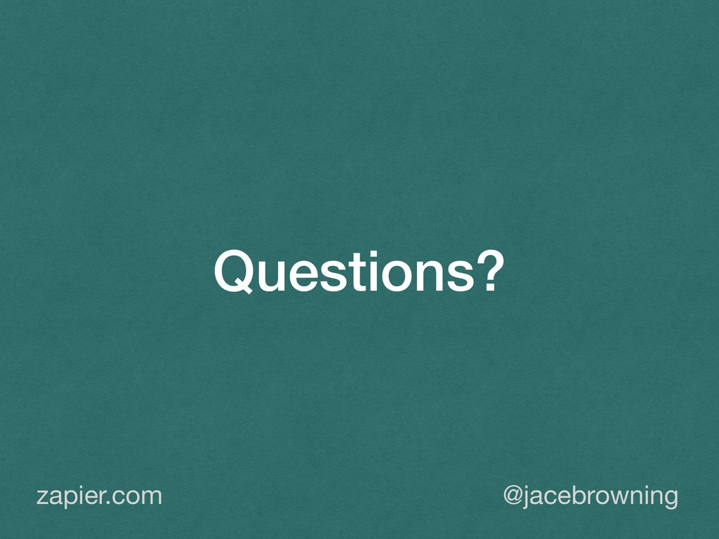 Questions? @jacebrowning zapier.com