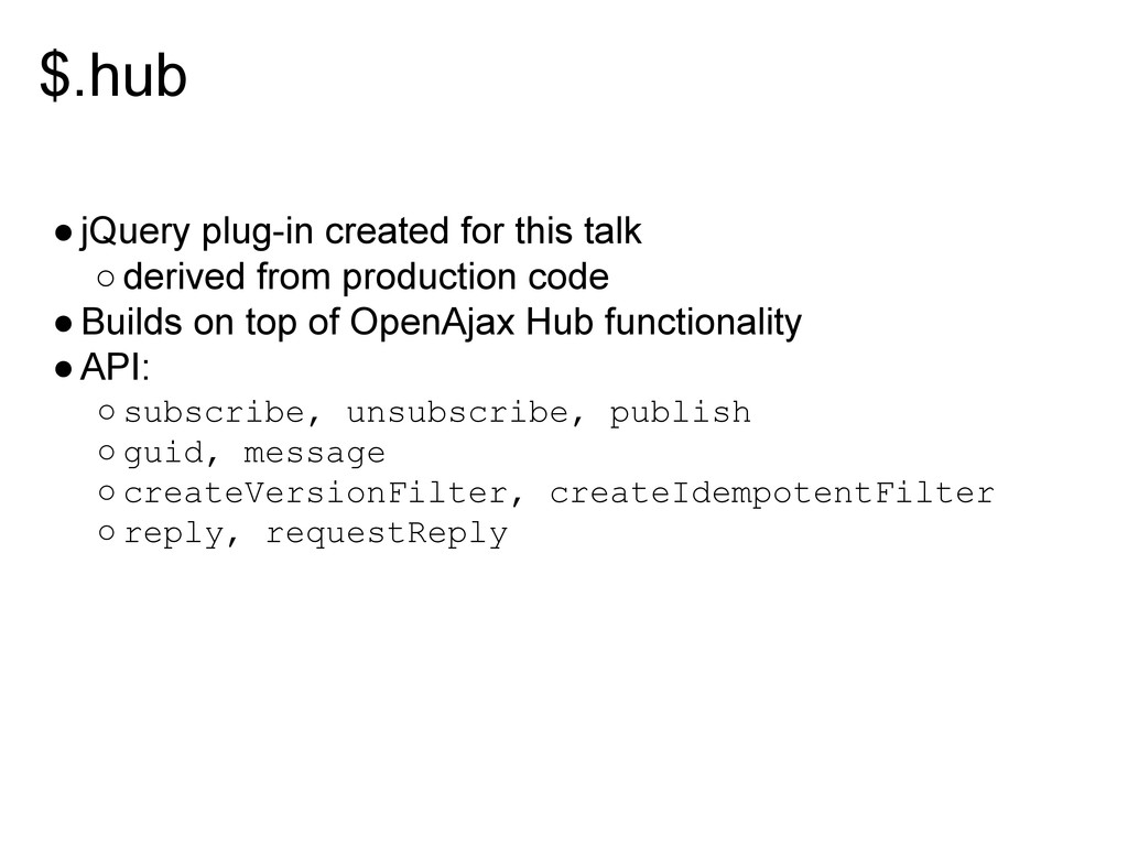 $.hub ●jQuery plug-in created for this talk ○de...