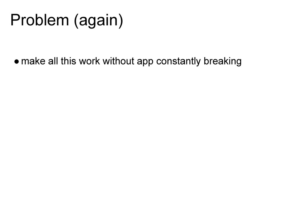 Problem (again) ●make all this work without app...