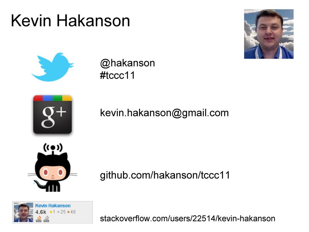 Kevin Hakanson @hakanson #tccc11 kevin.hakanson...