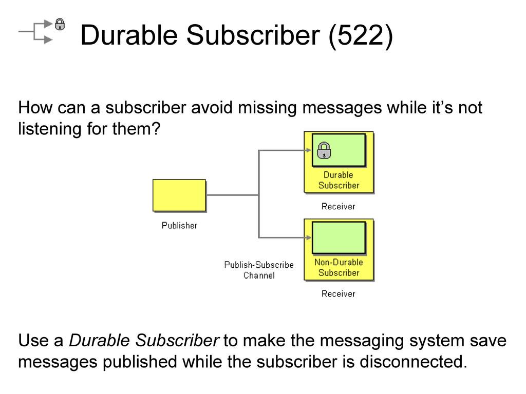 Durable Subscriber (522) How can a subscriber a...