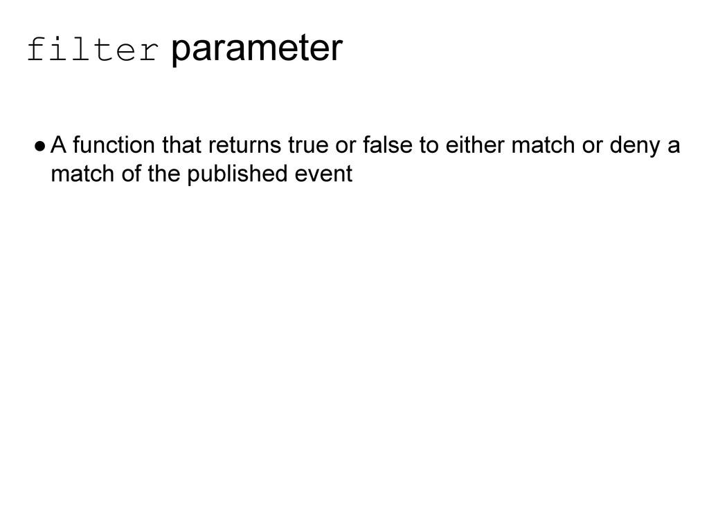 filter parameter ●A function that returns true ...