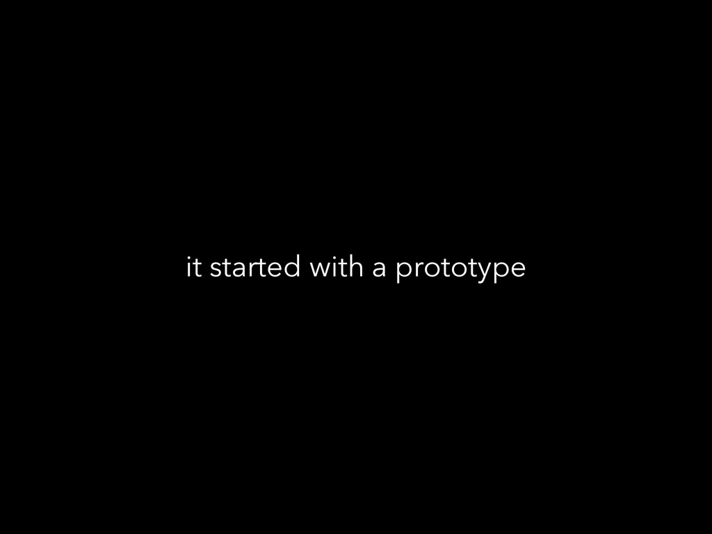 it started with a prototype