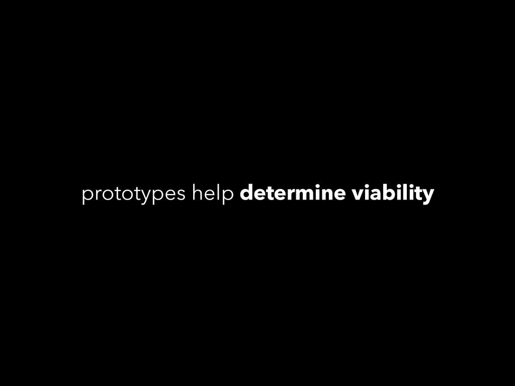 prototypes help determine viability