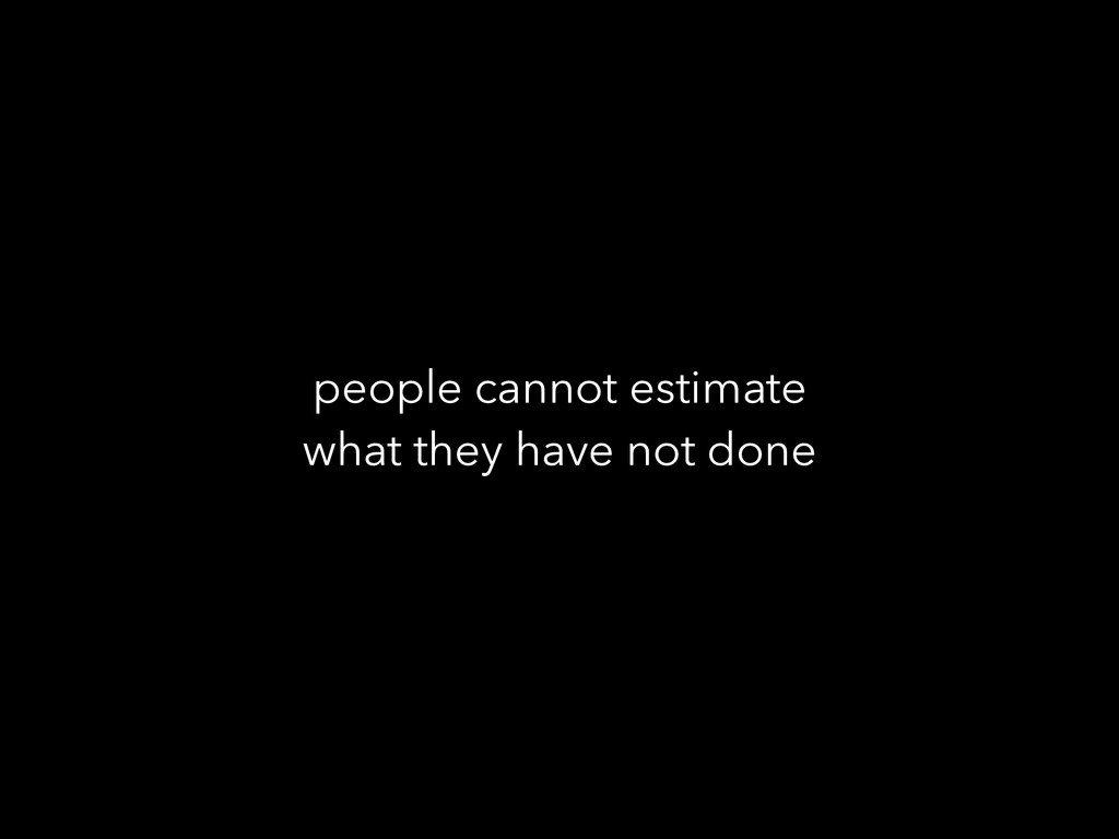 people cannot estimate what they have not done