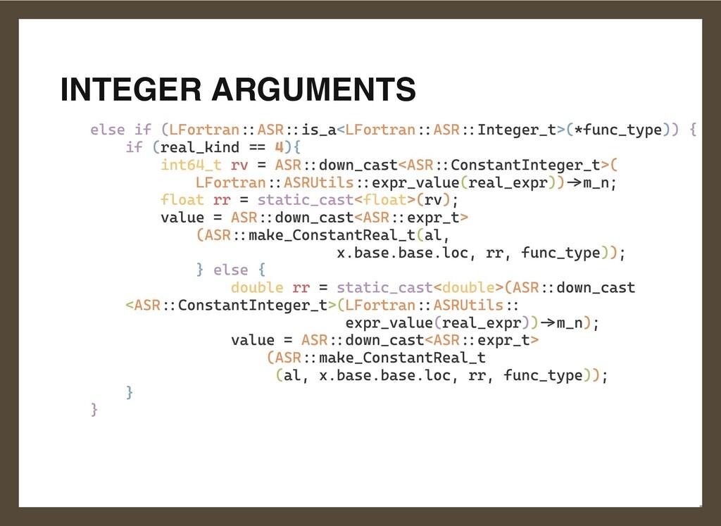 INTEGER ARGUMENTS else if (LFortran::ASR::is_a<...