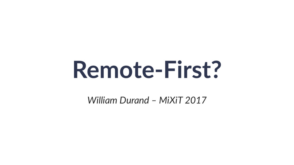 Remote-First? William Durand – MiXiT 2017