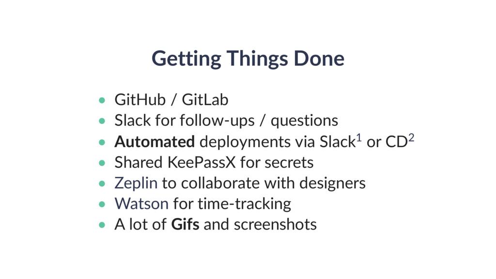 Getting Things Done • GitHub / GitLab • Slack f...