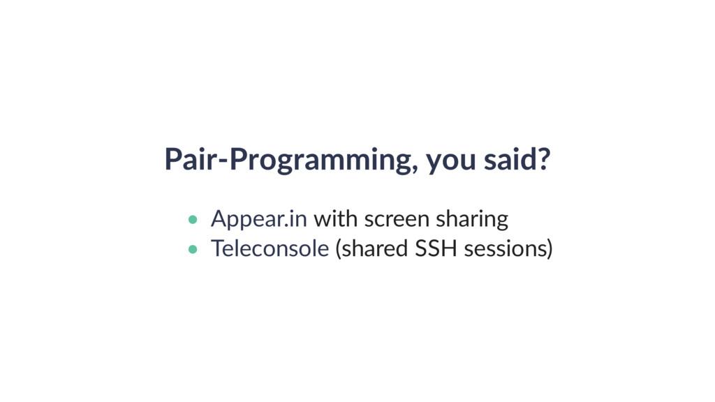 Pair-Programming, you said? • with screen shari...