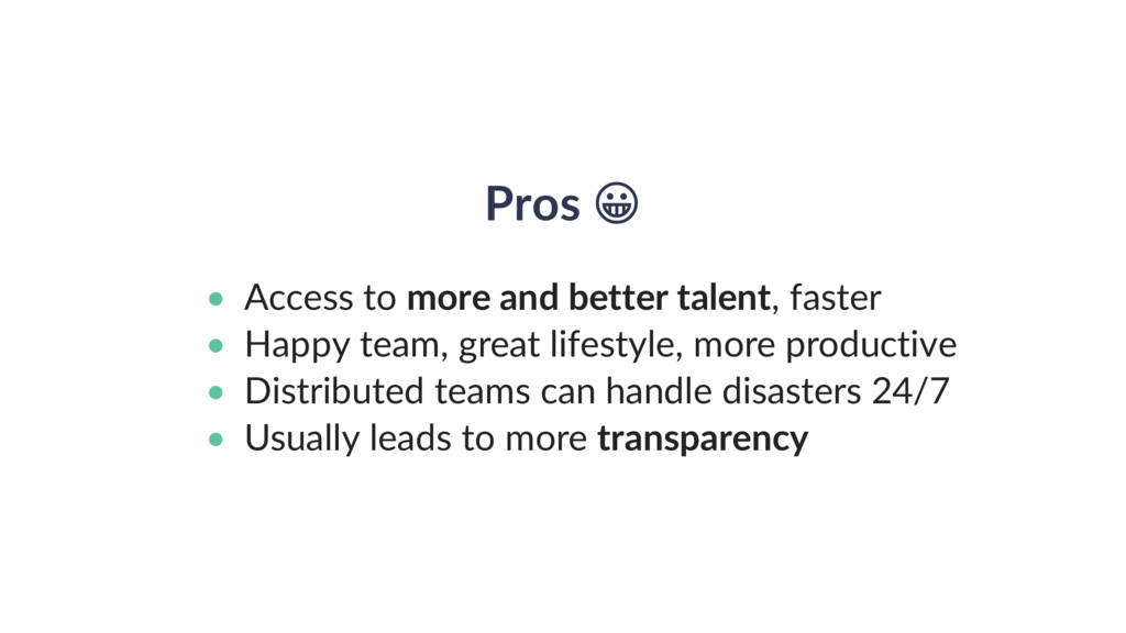 Pros • Access to more and better talent, faster...