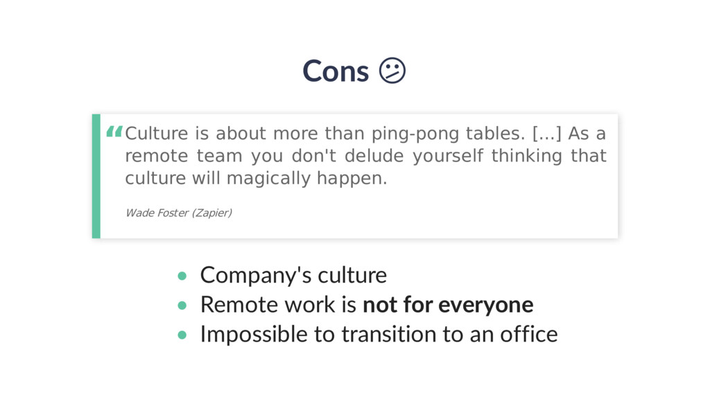 Cons • Company's culture • Remote work is not f...