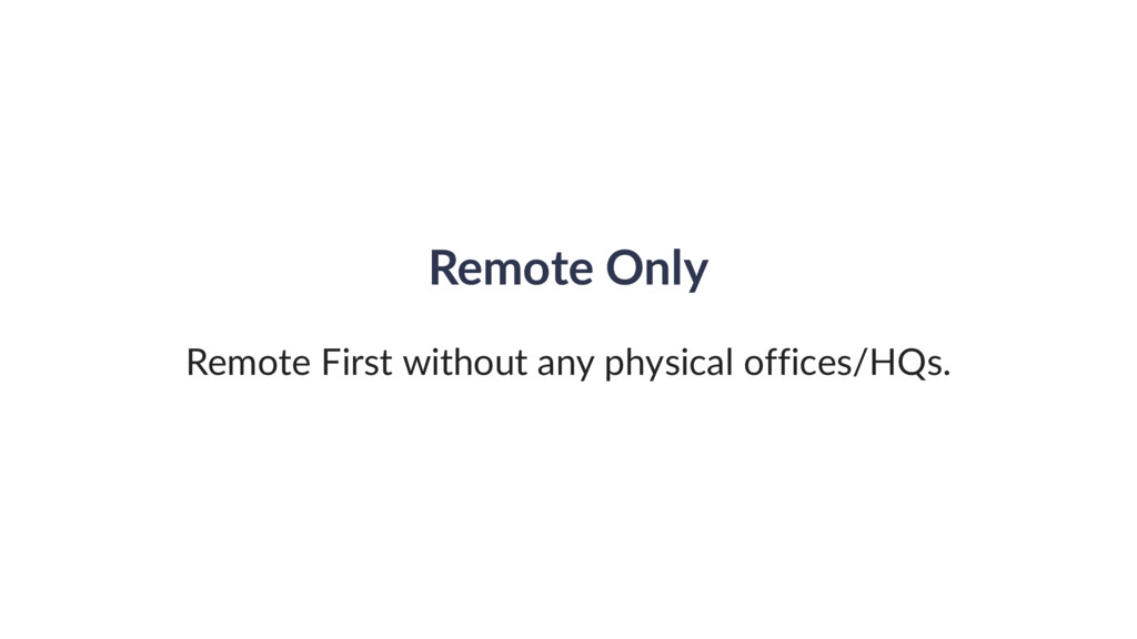 Remote Only Remote First without any physical o...