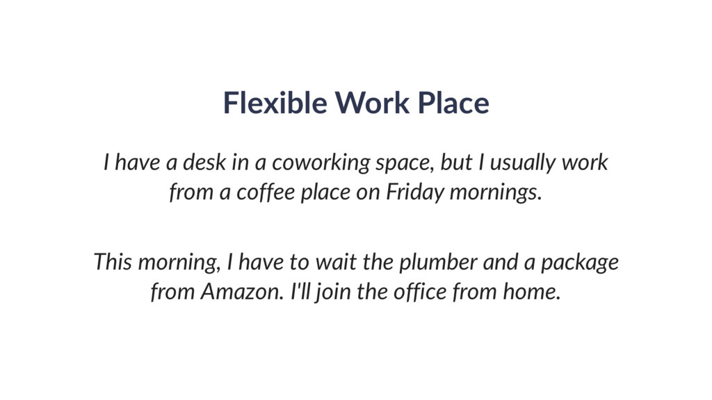 Flexible Work Place I have a desk in a coworkin...