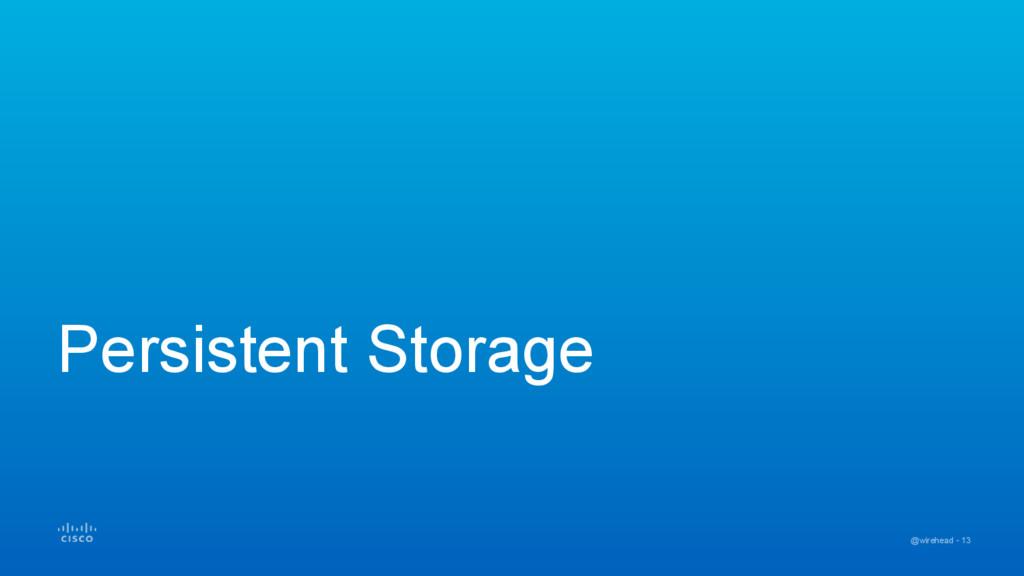 @wirehead - 13 Persistent Storage