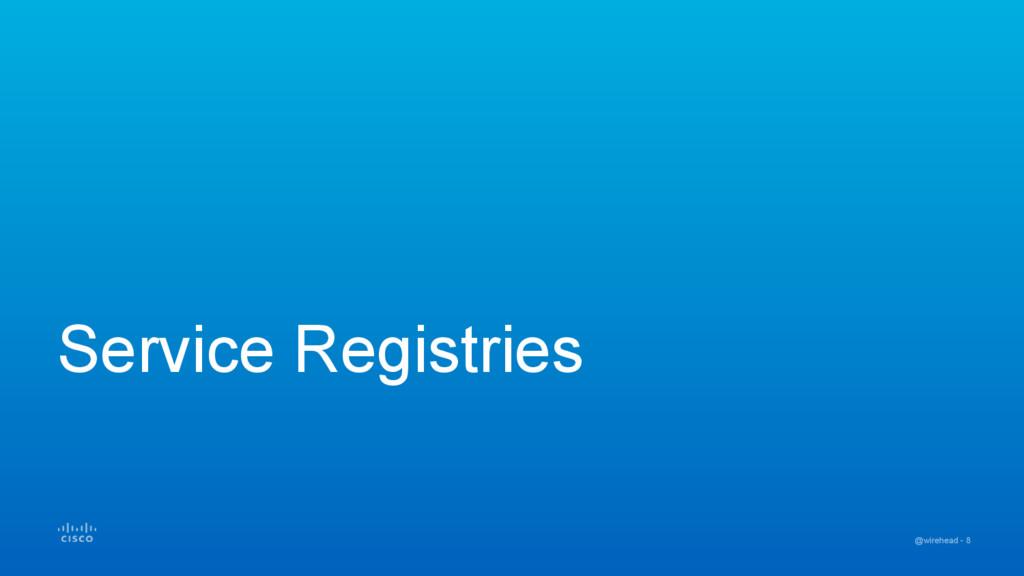 @wirehead - 8 Service Registries
