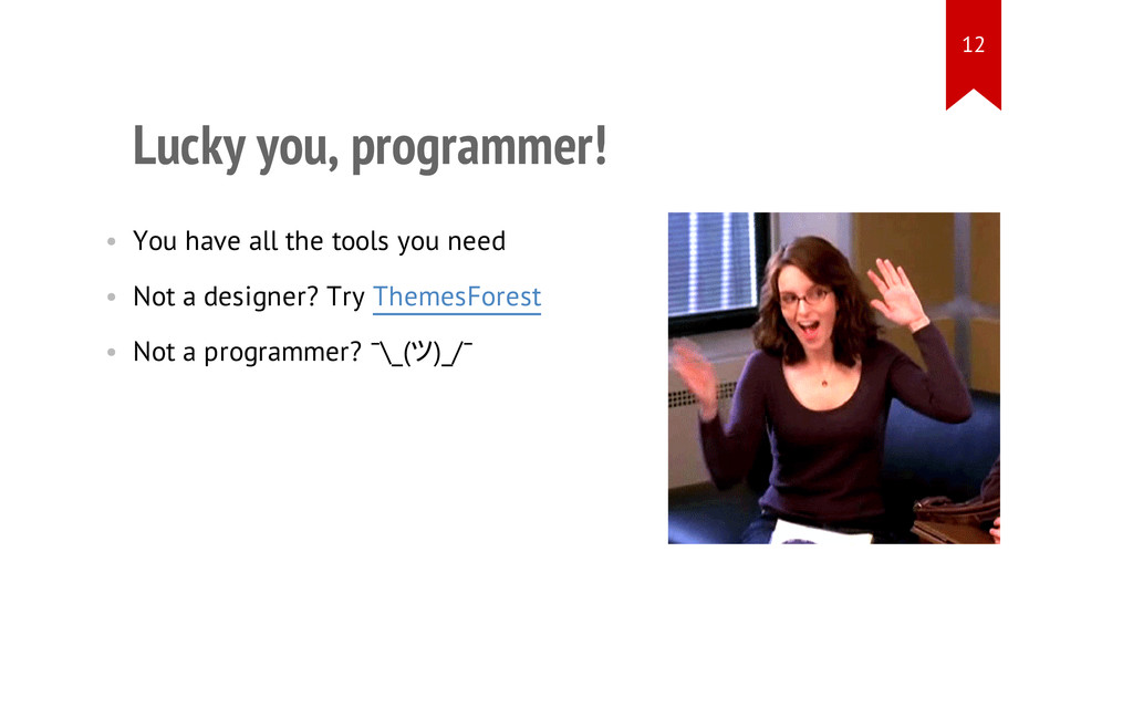 Lucky you, programmer! • You have all the tools...