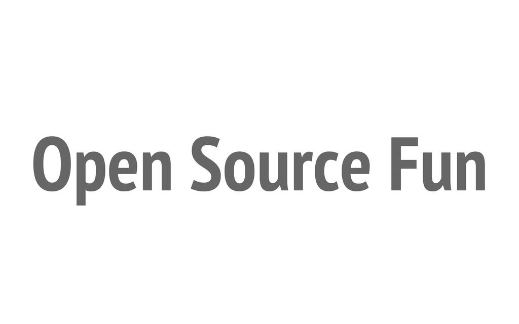Open Source Fun