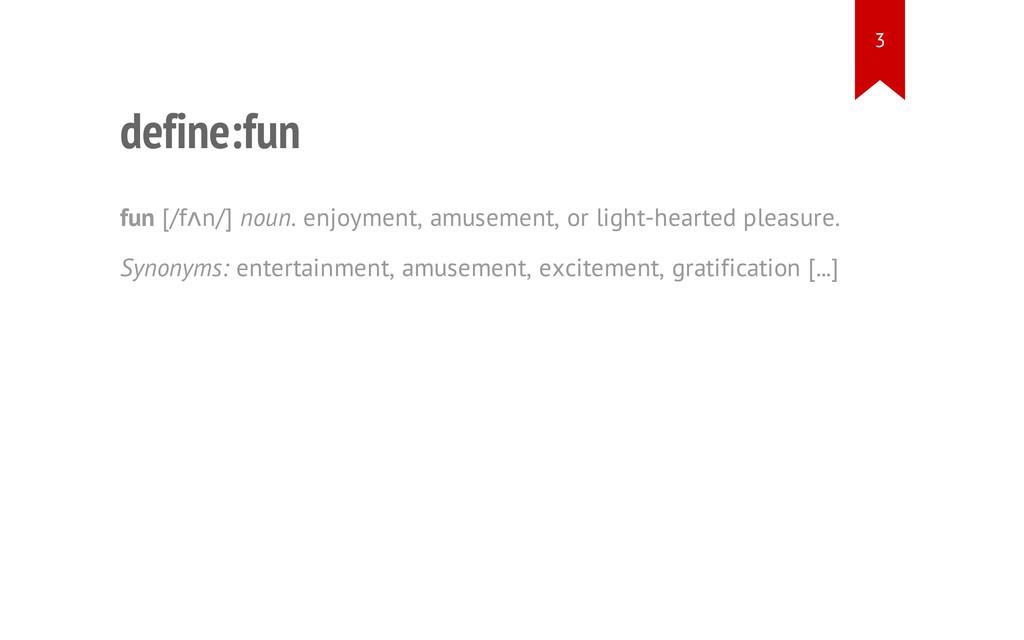 define:fun fun [/fʌn/] noun. enjoyment, amuseme...