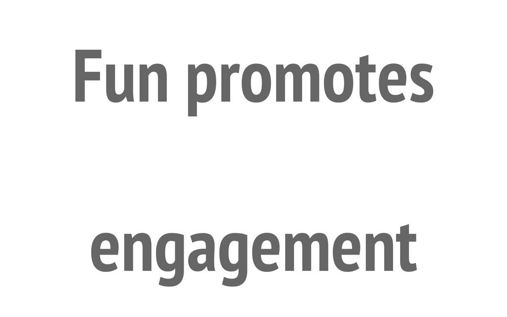 Fun promotes engagement