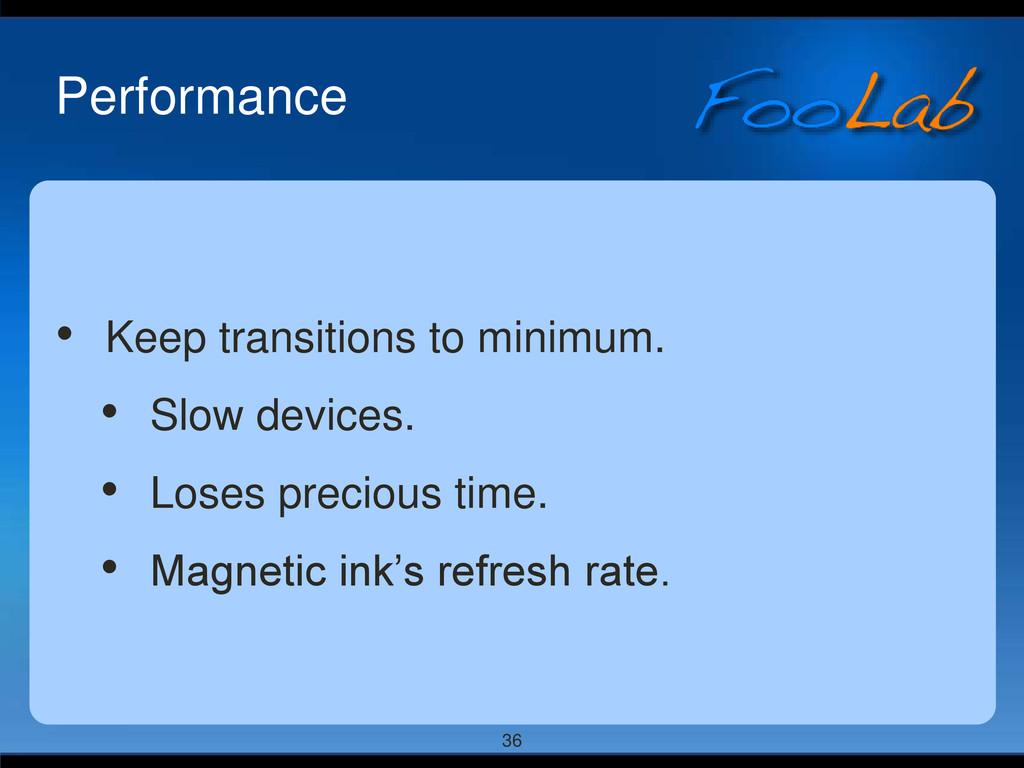 36 Performance • Keep transitions to minimum. •...