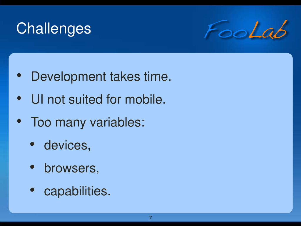 7 Challenges • Development takes time. • UI not...