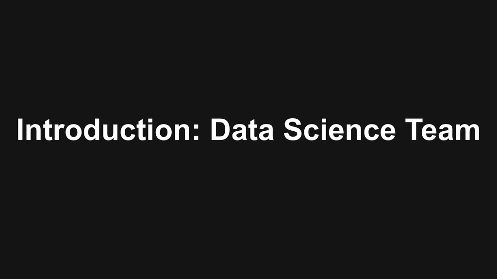 Introduction: Data Science Team