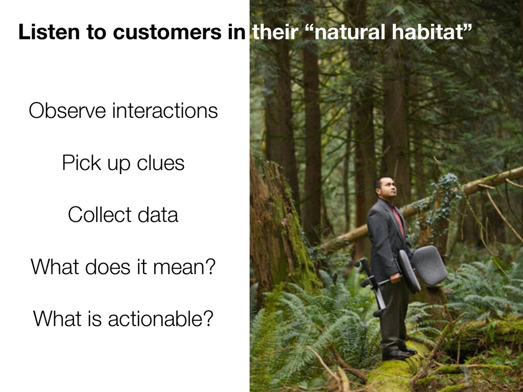 """Listen to customers in their """"natural habitat"""" ..."""
