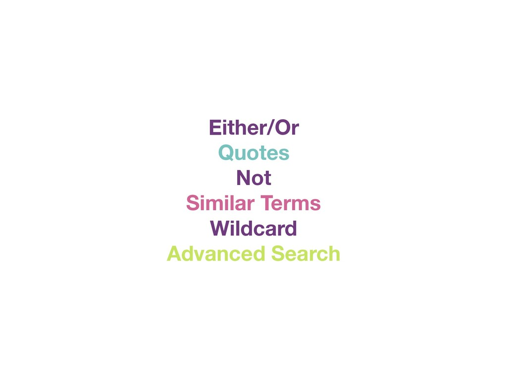 Either/Or Quotes Not Similar Terms Wildcard Adv...