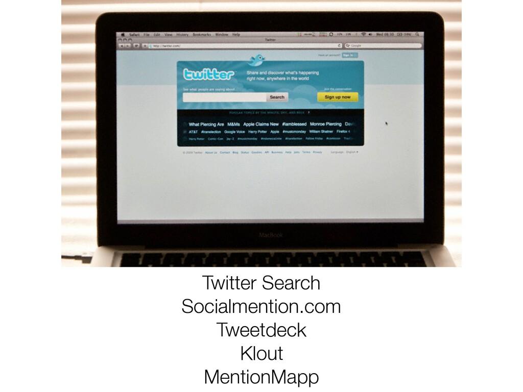 Twitter Search Socialmention.com Tweetdeck Klou...